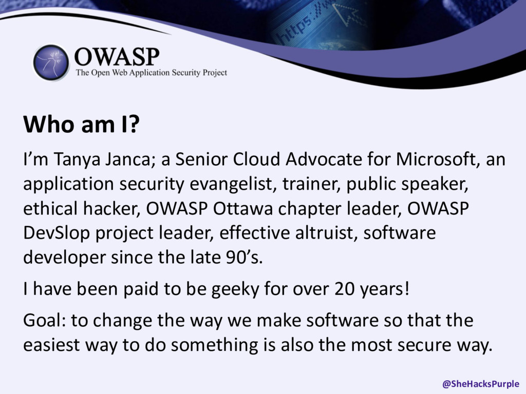 Who am I? I'm Tanya Janca; a Senior Cloud Advoc...