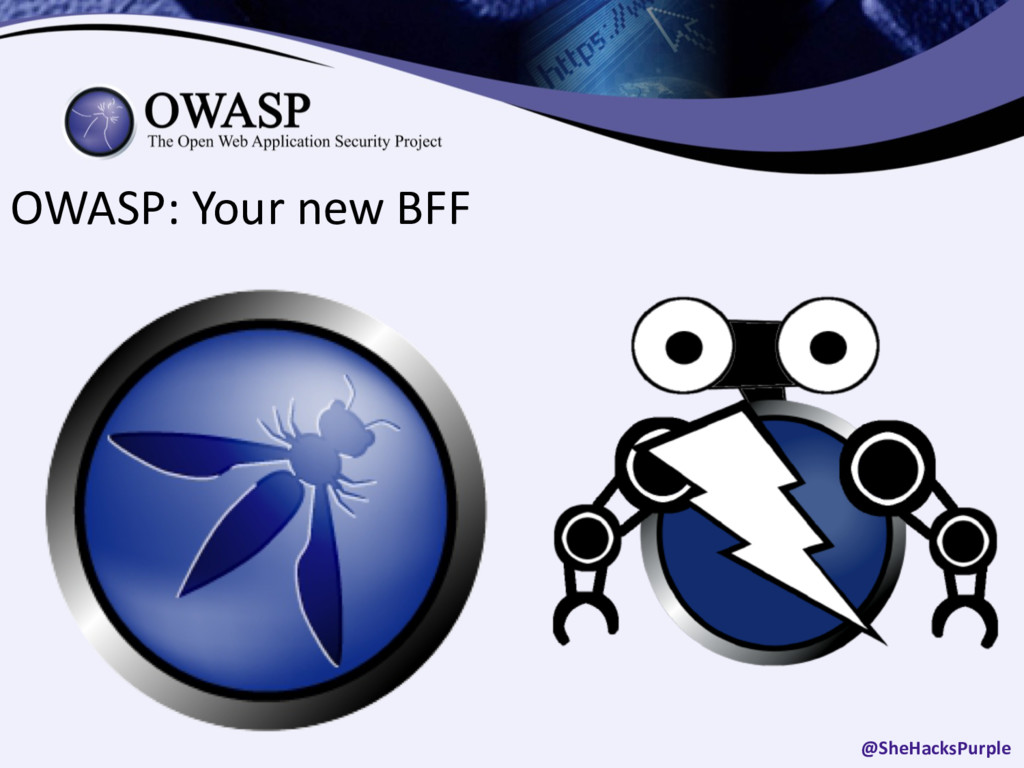 OWASP: Your new BFF @SheHacksPurple