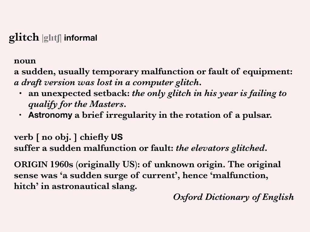 glitch  glɪtʃ  informal ! noun a sudden, usuall...