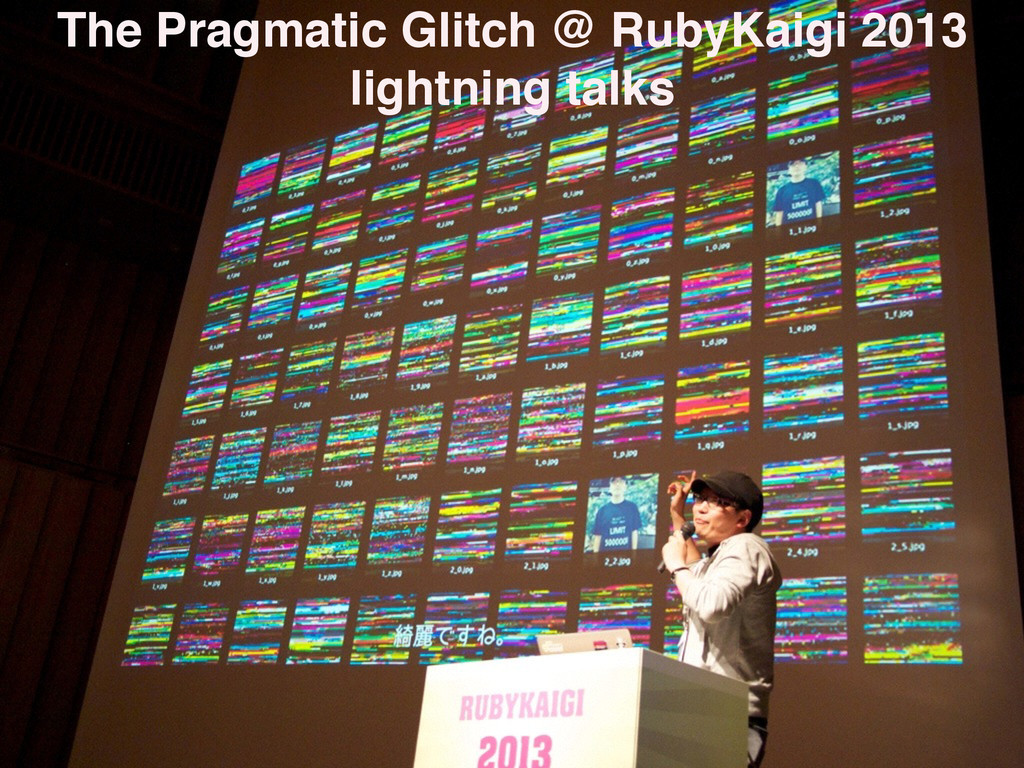 The Pragmatic Glitch @ RubyKaigi 2013 lightning...