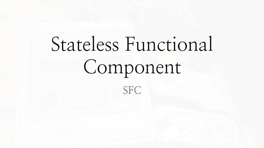 Stateless Functional Component SFC