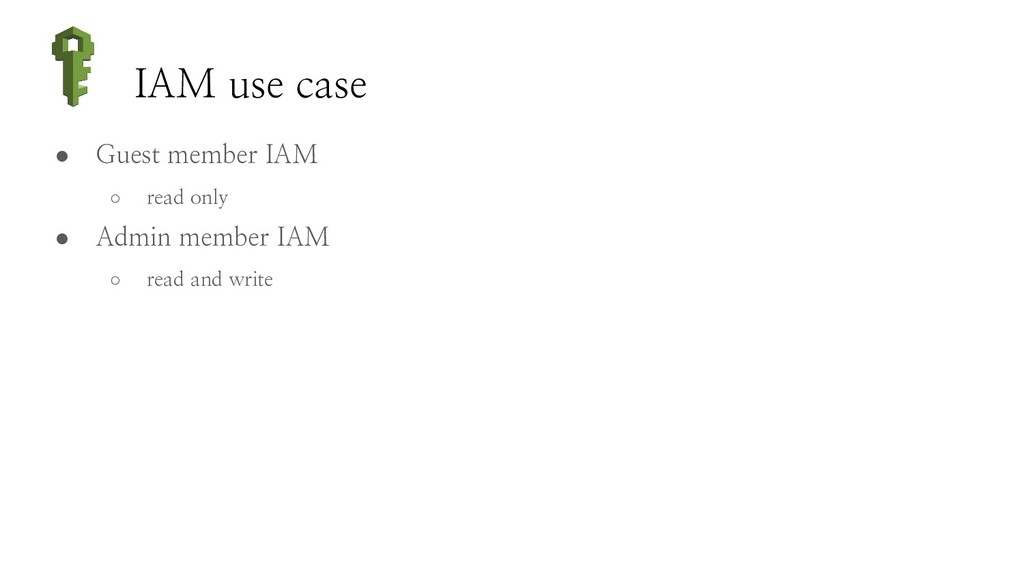 IAM use case ● Guest member IAM ○ read only ● A...
