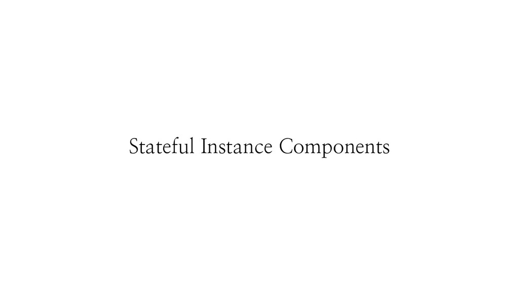 Stateful Instance Components