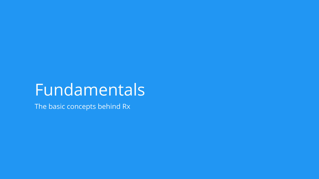 Fundamentals The basic concepts behind Rx