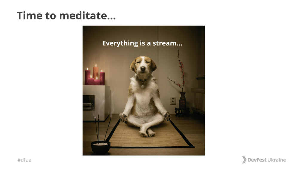 #dfua Time to meditate... Everything is a strea...
