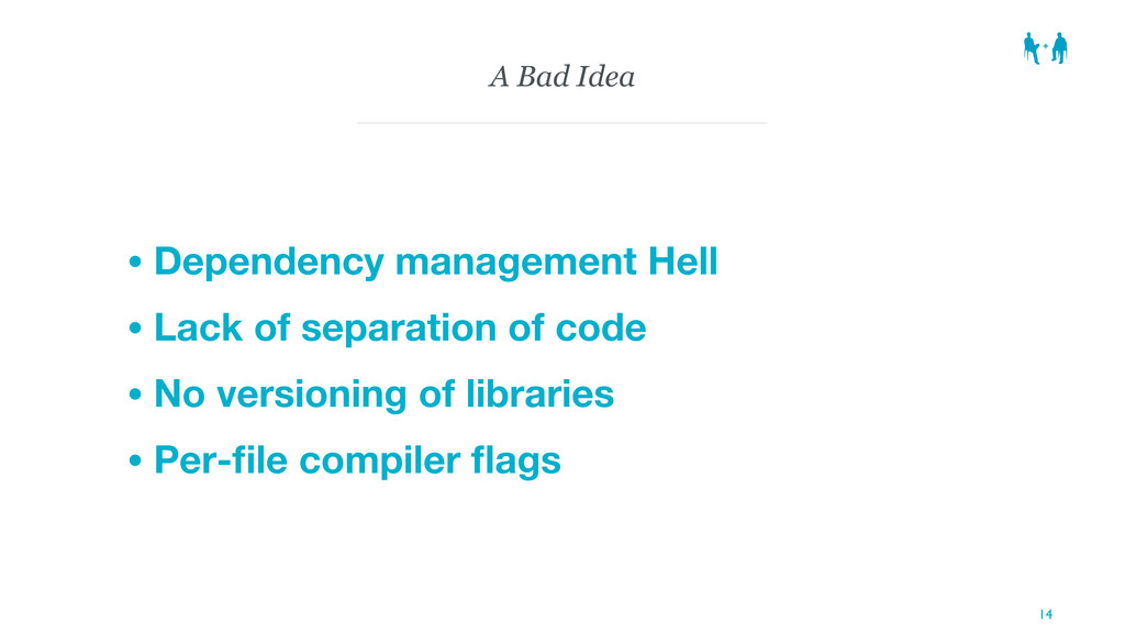 A Bad Idea • Dependency management Hell • Lack ...