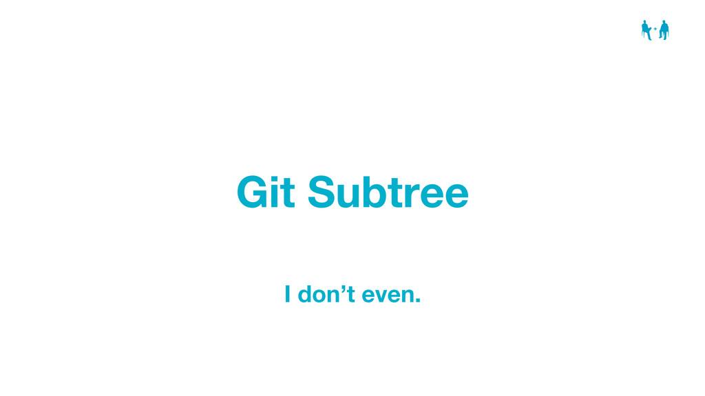 Git Subtree I don't even.