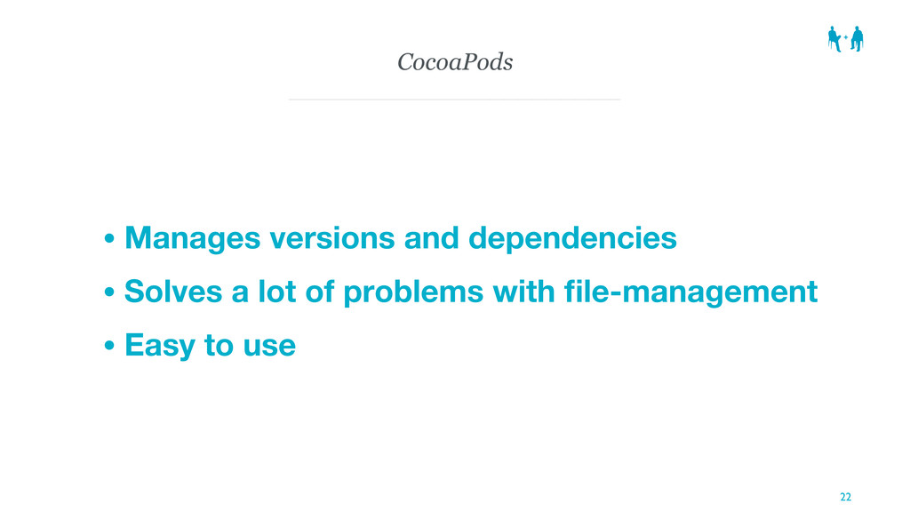 CocoaPods • Manages versions and dependencies •...