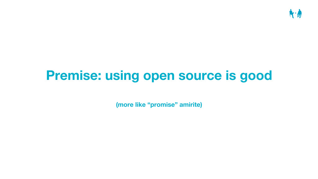 """Premise: using open source is good (more like """"..."""