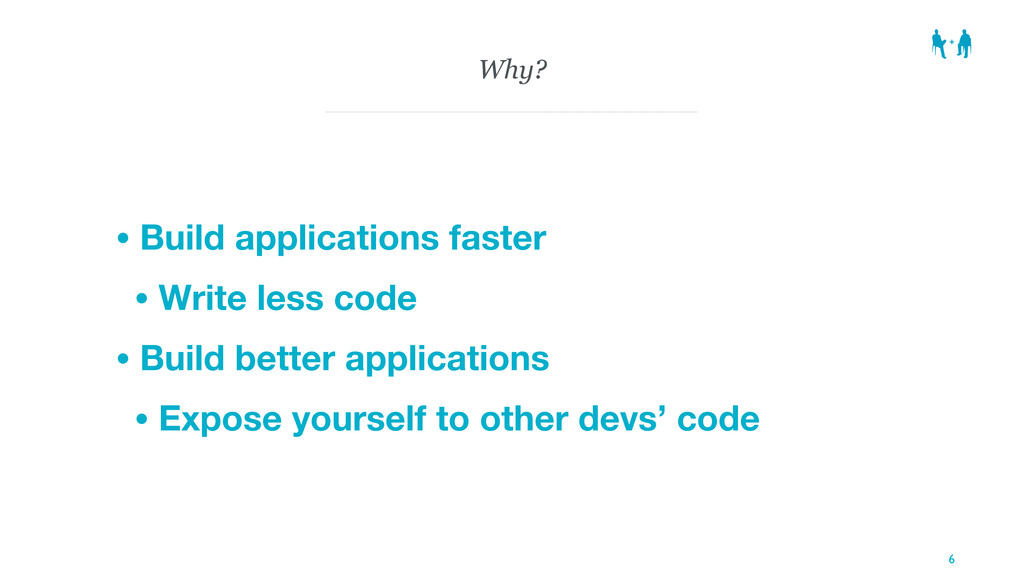 Why? • Build applications faster • Write less c...