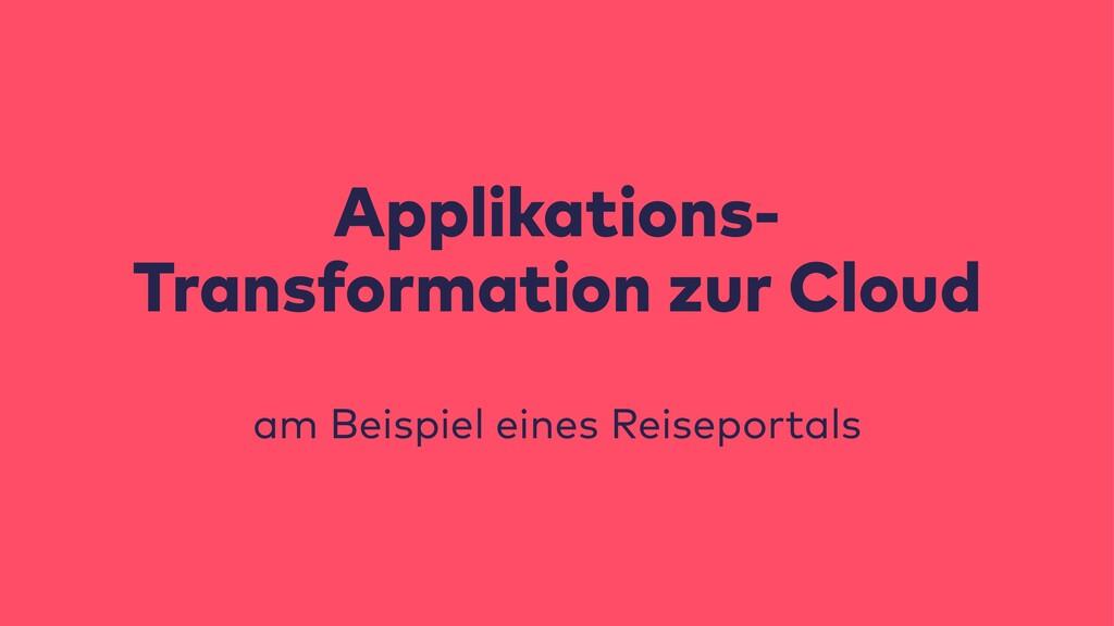 Applikations- Transformation zur Cloud am Beisp...