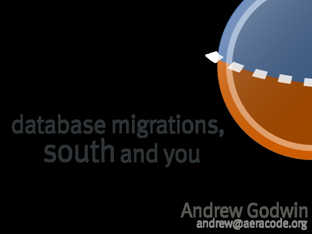 database�migrations, southand�you Andrew�Godwin...