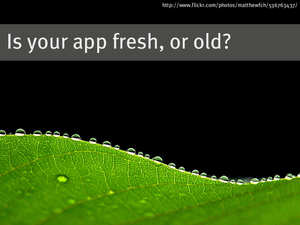 Is�your�app�fresh,�or�old? http://www.flickr.co...