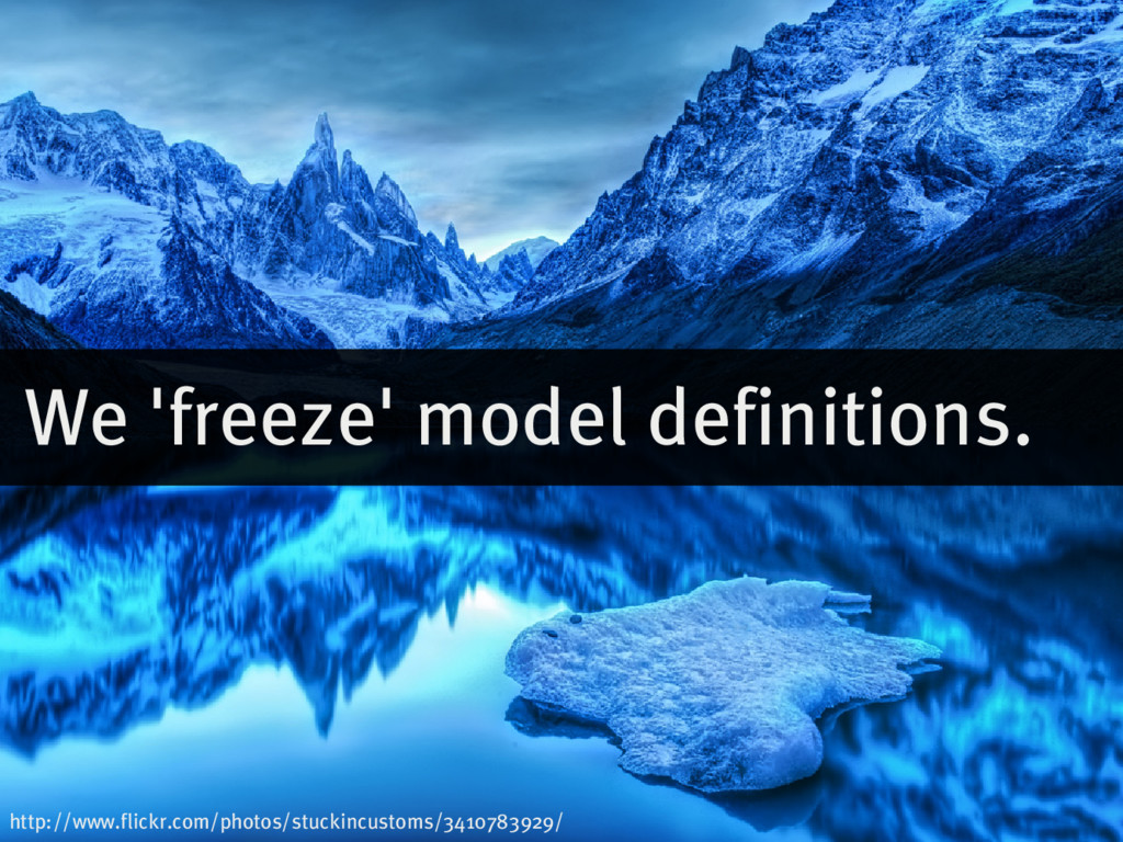 We�'freeze'�model�definitions. http://www.flick...