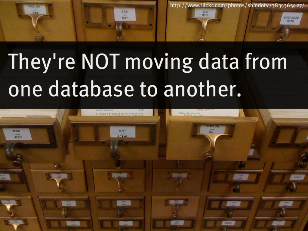 They're�NOT�moving�data�from� one�database�to�a...