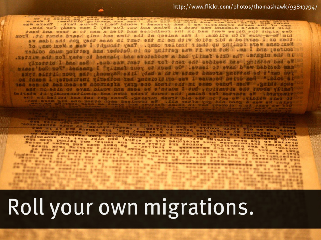 Roll�your�own�migrations. http://www.flickr.com...