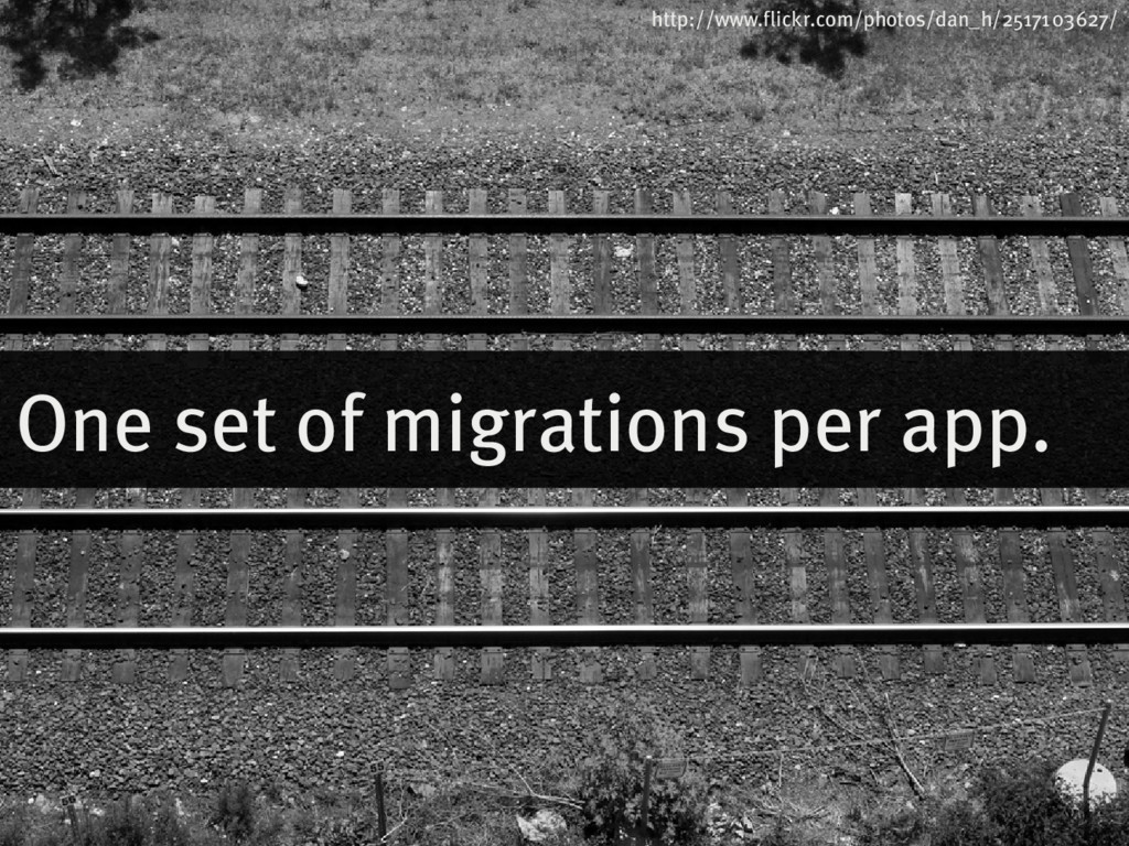 One�set�of�migrations�per�app. http://www.flick...