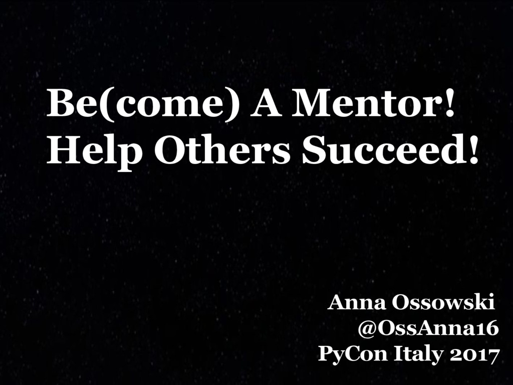 Be(come) A Mentor! Help Others Succeed! Anna Os...
