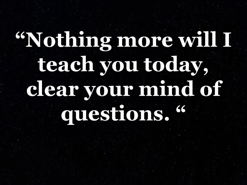 """""""Nothing more will I teach you today, clear you..."""