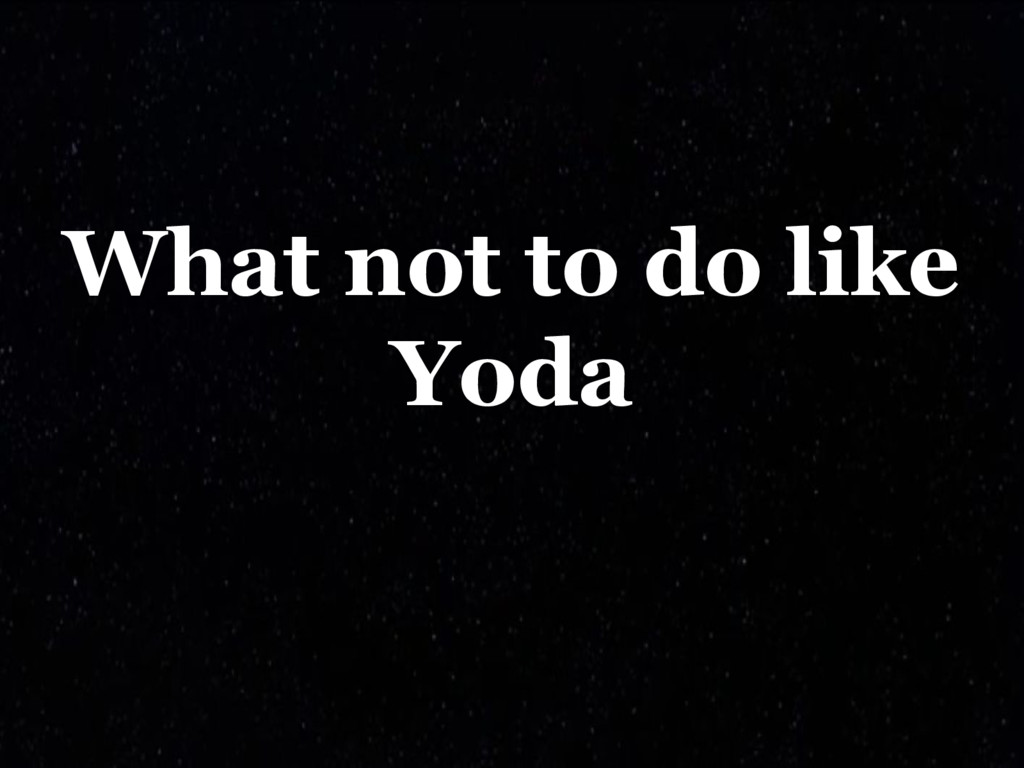 What not to do like Yoda