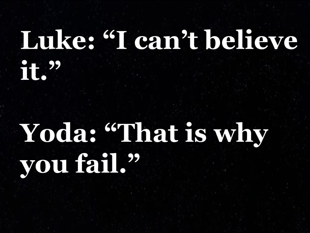 """Luke: """"I can't believe it."""" Yoda: """"That is why ..."""