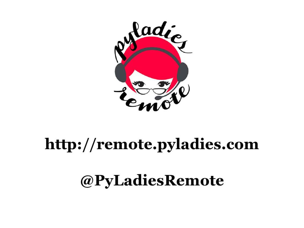 http://remote.pyladies.com @PyLadiesRemote