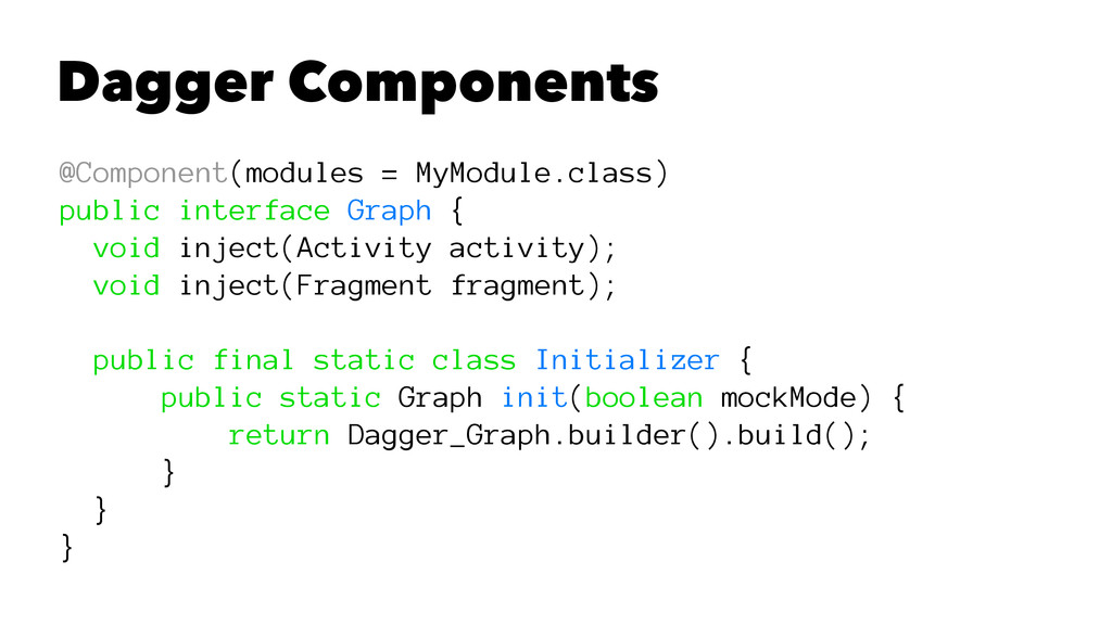 Dagger Components @Component(modules = MyModule...