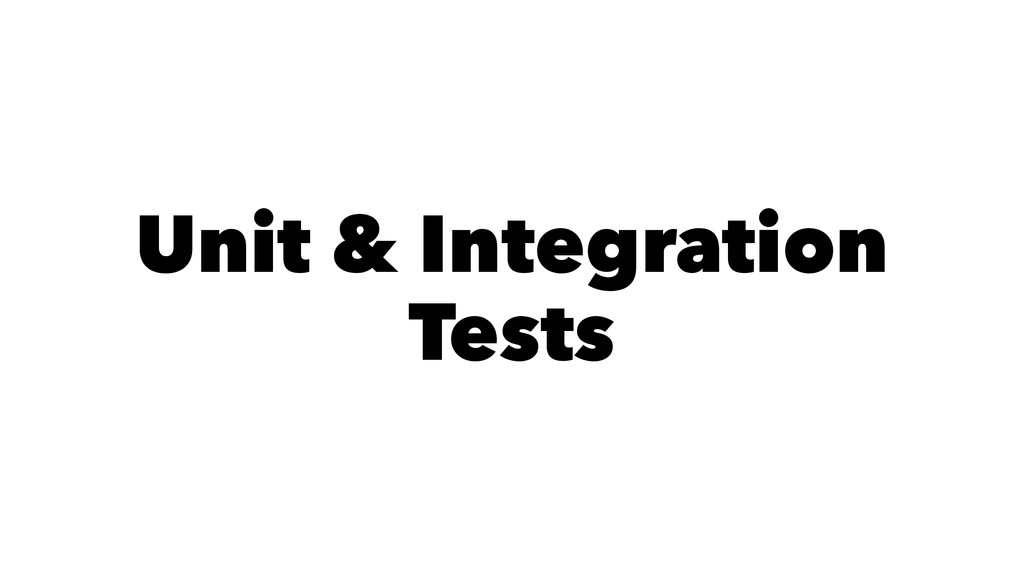 Unit & Integration Tests