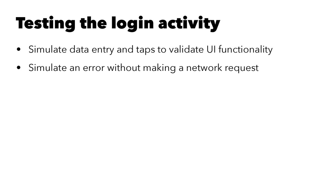 Testing the login activity • Simulate data entr...
