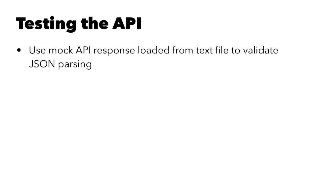 Testing the API • Use mock API response loaded ...