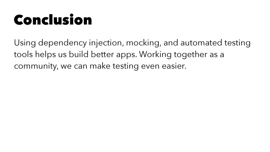 Conclusion Using dependency injection, mocking,...