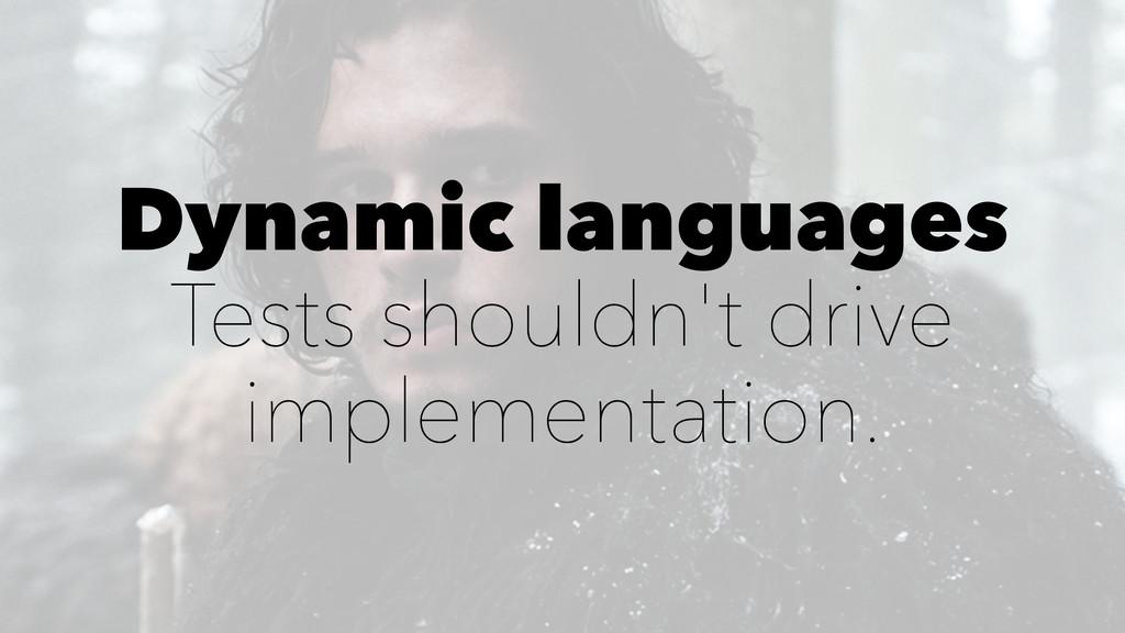 Dynamic languages Tests shouldn't drive impleme...