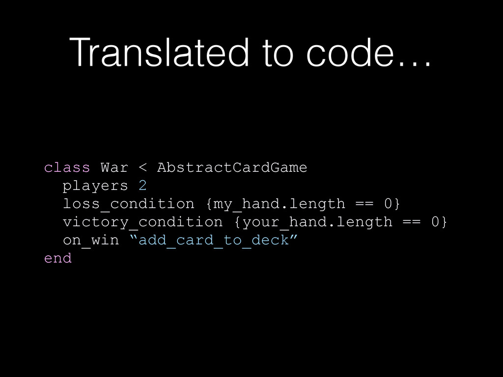 Translated to code… class War < AbstractCardGam...