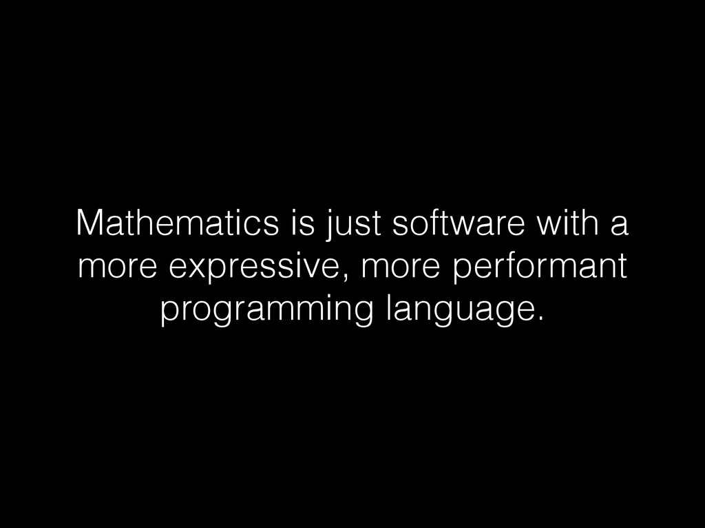 Mathematics is just software with a more expres...