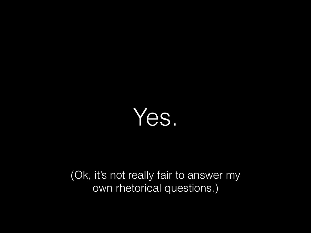 Yes. (Ok, it's not really fair to answer my own...