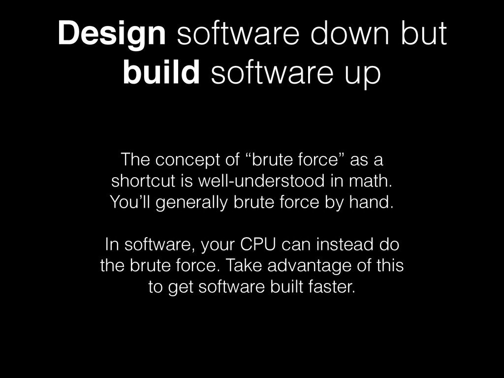 Design software down but build software up The ...