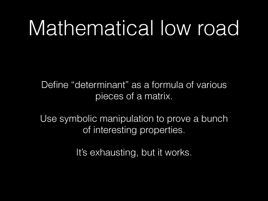 "Mathematical low road Define ""determinant"" as a ..."