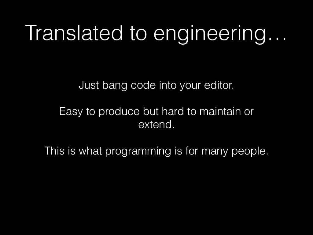 Translated to engineering… Just bang code into ...