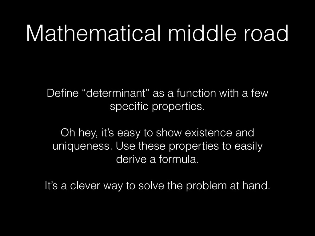 "Mathematical middle road Define ""determinant"" as..."