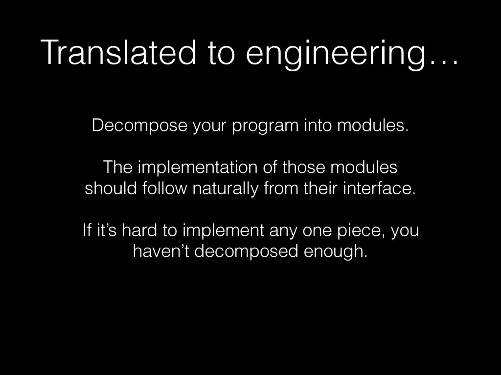 Translated to engineering… Decompose your progr...