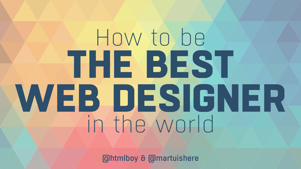 How to be THE BEST  WEB DESIGNER in the world ...