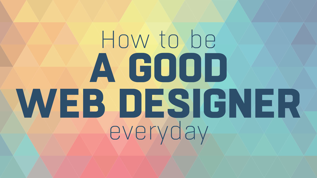 How to be A GOOD WEB DESIGNER everyday
