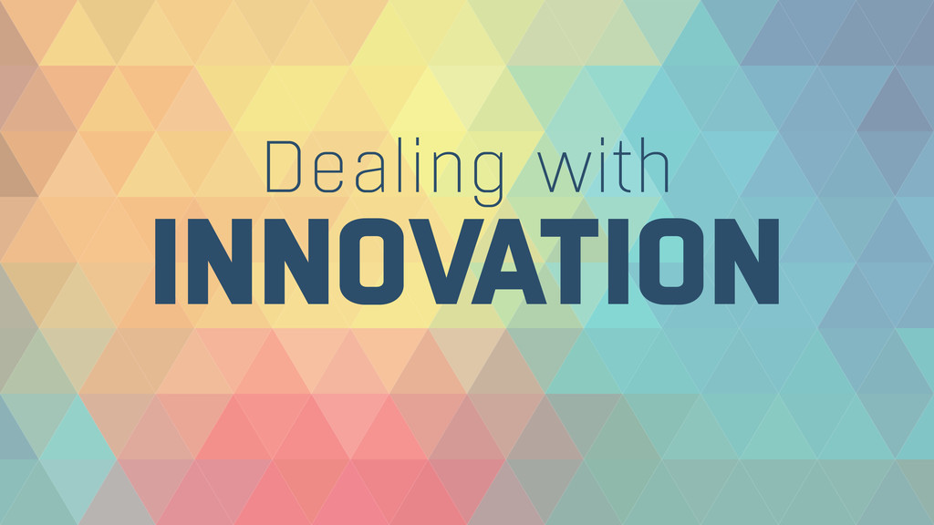 INNOVATION Dealing with