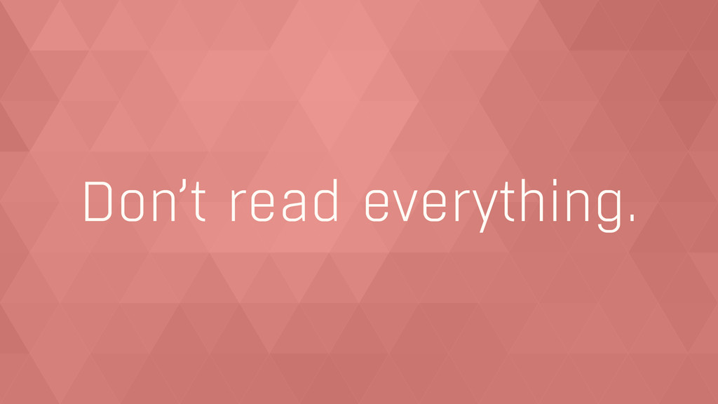 Don't read everything.