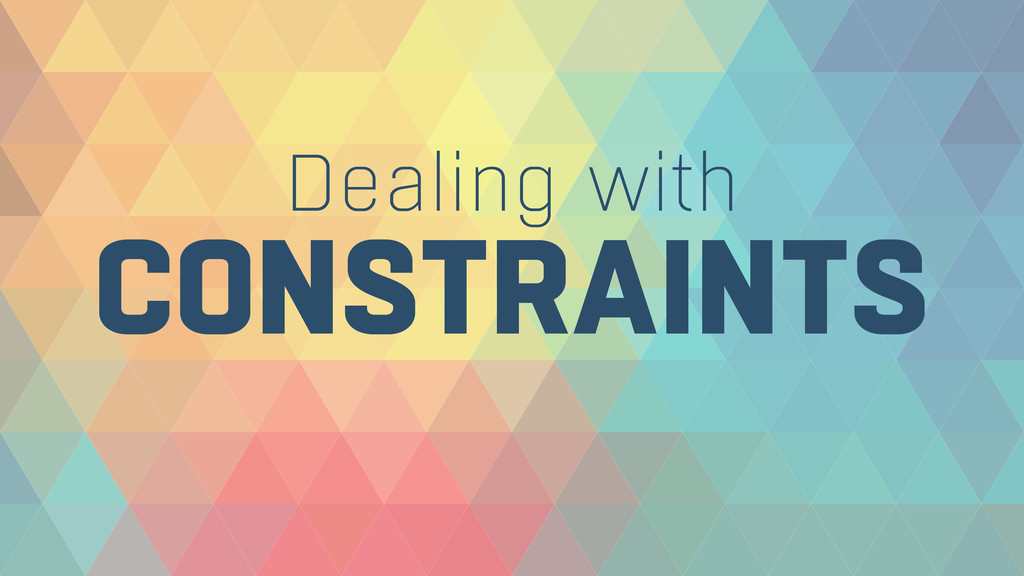 CONSTRAINTS Dealing with