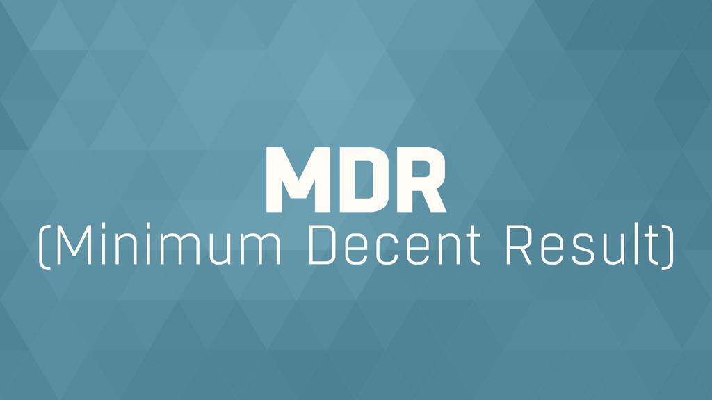 (Minimum Decent Result) MDR