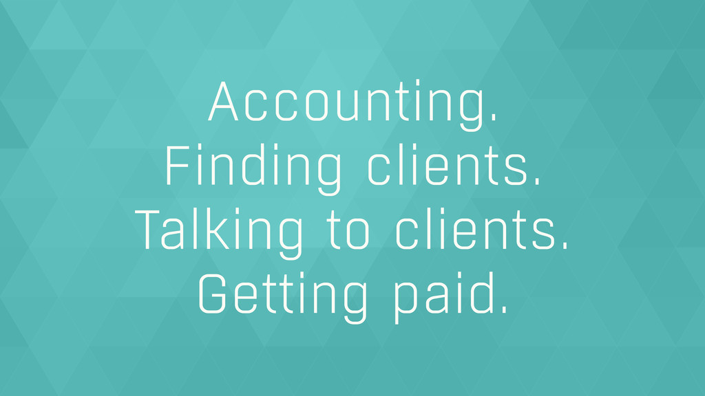 Accounting. Finding clients. Talking to clients...