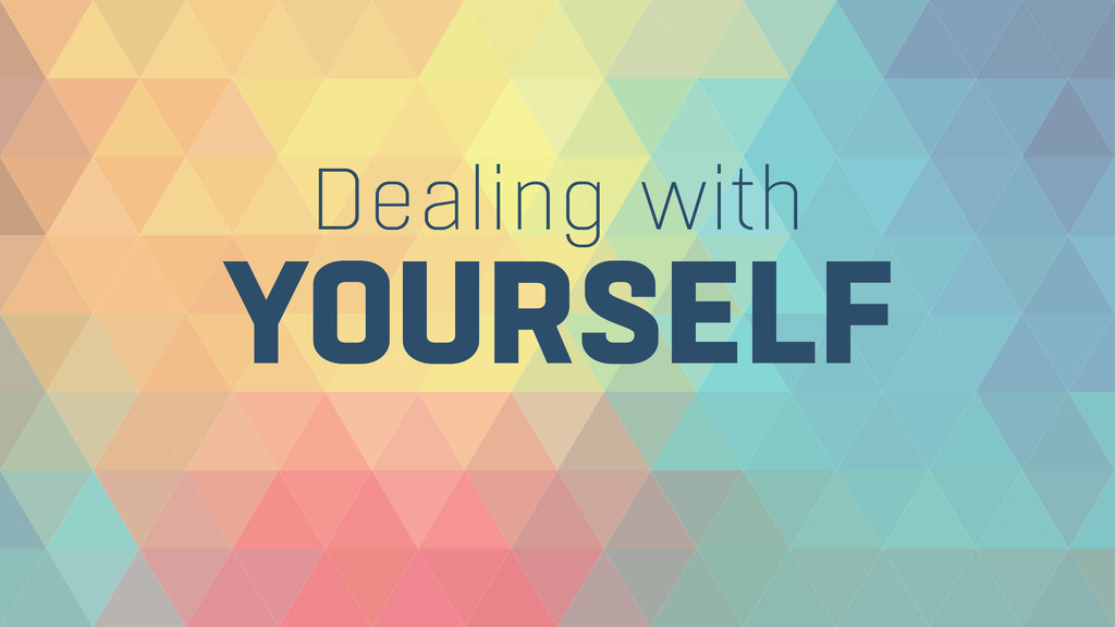 YOURSELF Dealing with