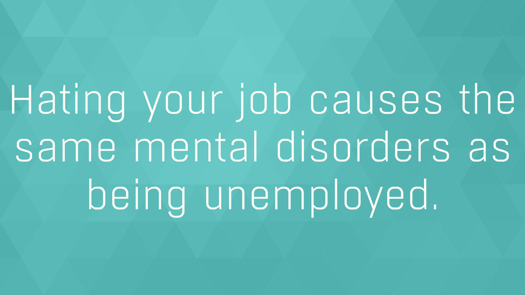 Hating your job causes the same mental disorder...