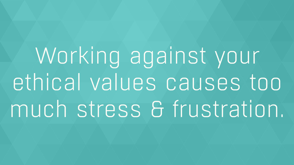 Working against your ethical values causes too ...